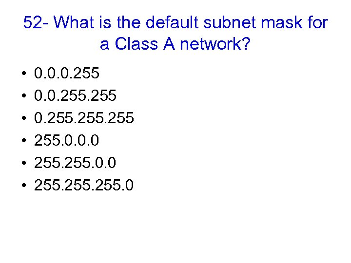 52 - What is the default subnet mask for a Class A network? •