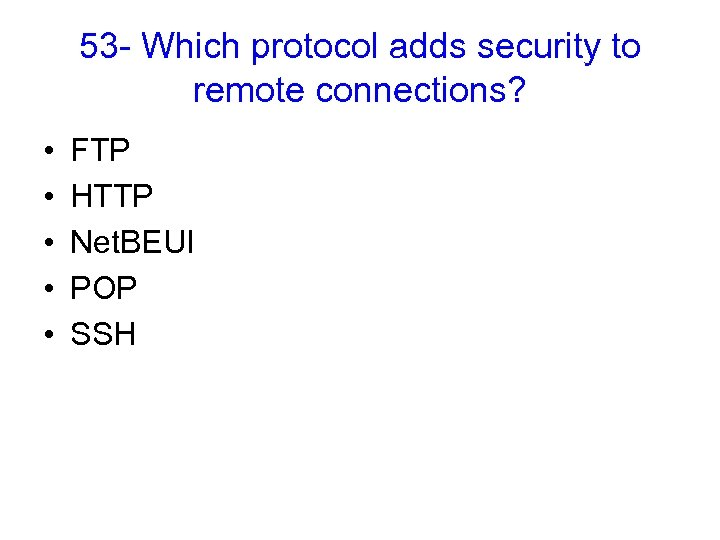 53 - Which protocol adds security to remote connections? • • • FTP HTTP