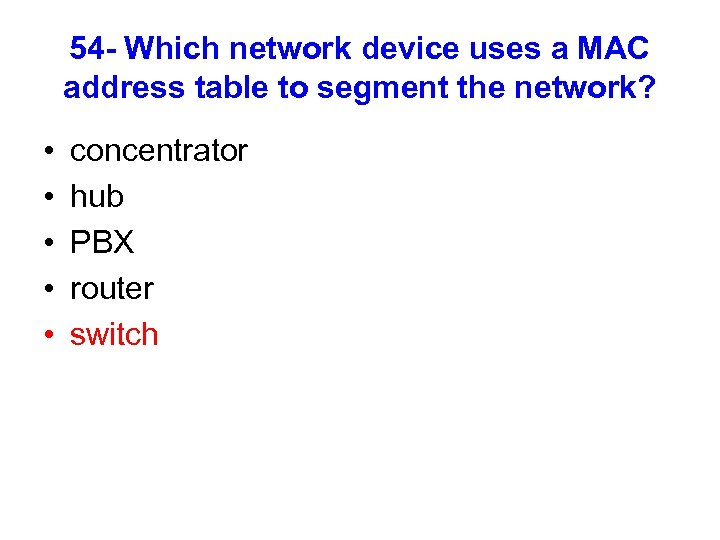 54 - Which network device uses a MAC address table to segment the network?