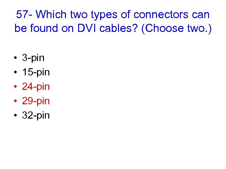 57 - Which two types of connectors can be found on DVI cables? (Choose