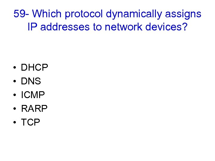 59 - Which protocol dynamically assigns IP addresses to network devices? • • •