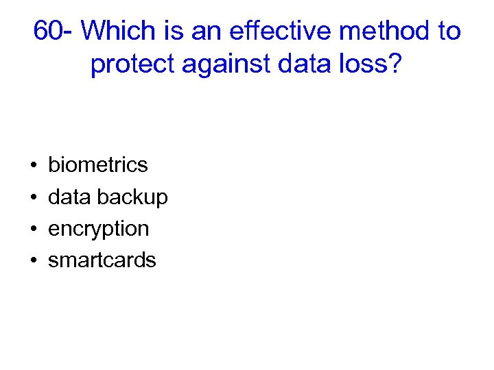 60 - Which is an effective method to protect against data loss? • •