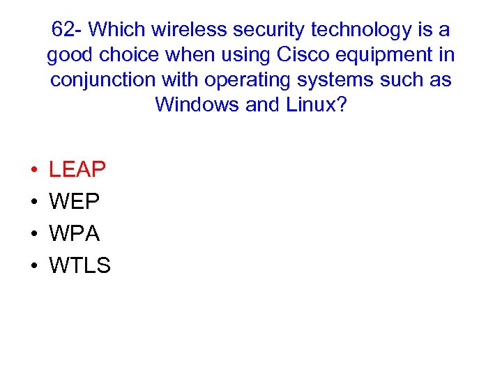 62 - Which wireless security technology is a good choice when using Cisco equipment