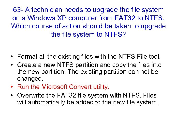 63 - A technician needs to upgrade the file system on a Windows XP
