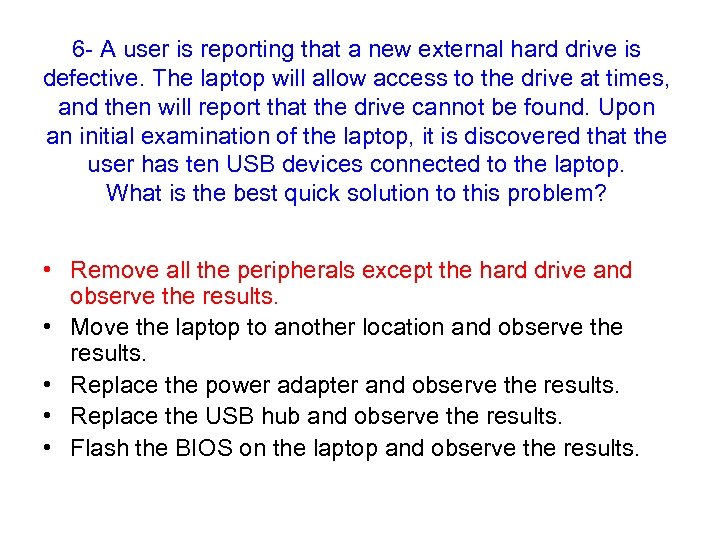 6 - A user is reporting that a new external hard drive is defective.