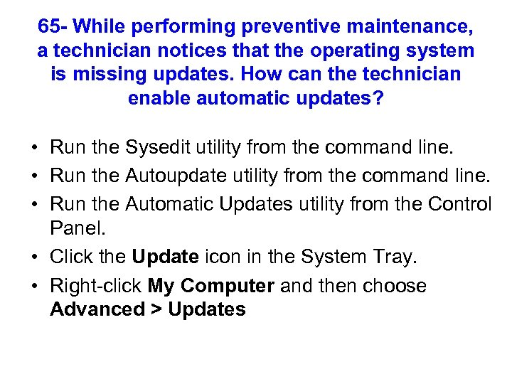 65 - While performing preventive maintenance, a technician notices that the operating system is