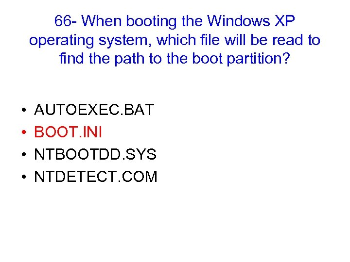 66 - When booting the Windows XP operating system, which file will be read