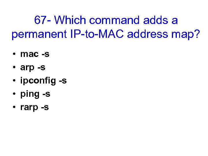 67 - Which command adds a permanent IP-to-MAC address map? • • • mac