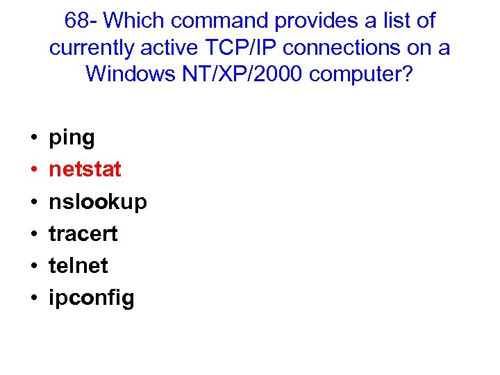68 - Which command provides a list of currently active TCP/IP connections on a