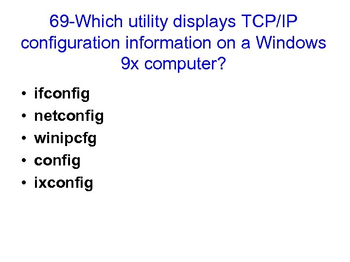 69 -Which utility displays TCP/IP configuration information on a Windows 9 x computer? •