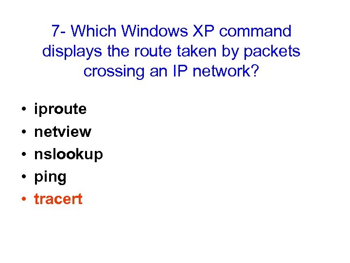7 - Which Windows XP command displays the route taken by packets crossing an