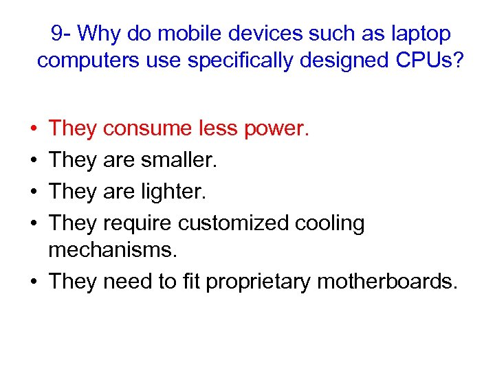 9 - Why do mobile devices such as laptop computers use specifically designed CPUs?