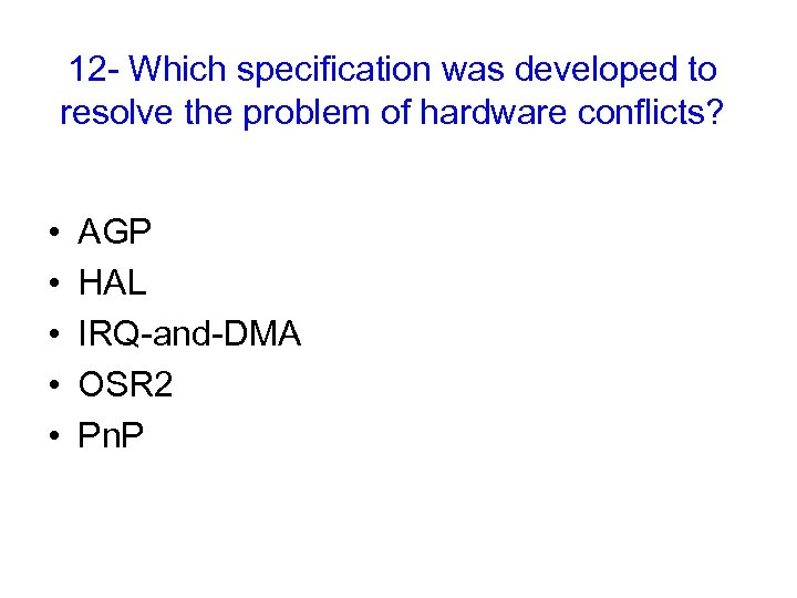 12 - Which specification was developed to resolve the problem of hardware conflicts? •