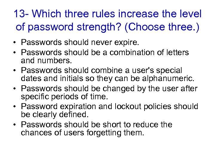 13 - Which three rules increase the level of password strength? (Choose three. )
