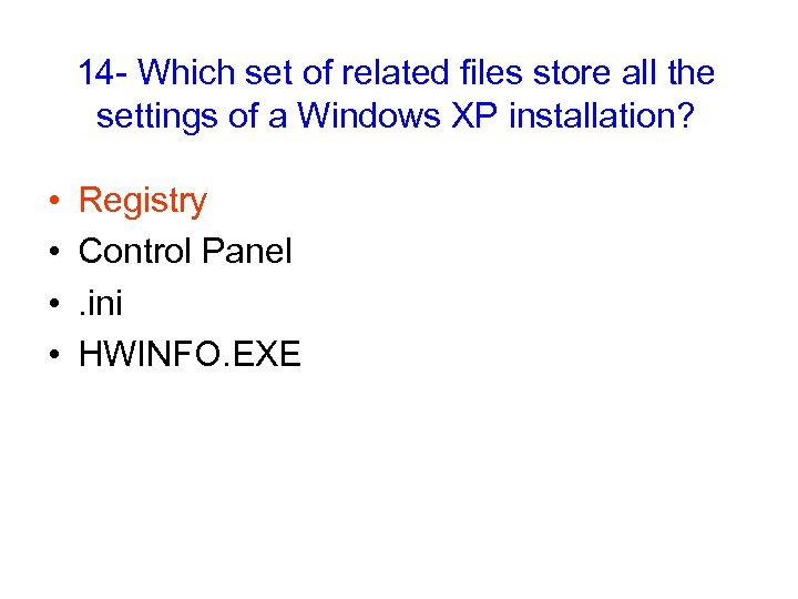 14 - Which set of related files store all the settings of a Windows