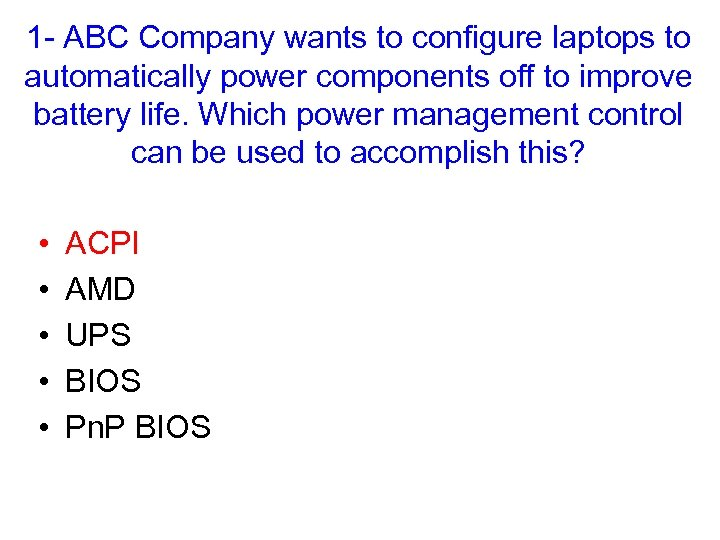 1 - ABC Company wants to configure laptops to automatically power components off to