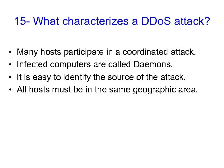 15 - What characterizes a DDo. S attack? • • Many hosts participate in