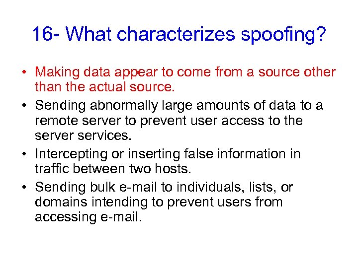 16 - What characterizes spoofing? • Making data appear to come from a source