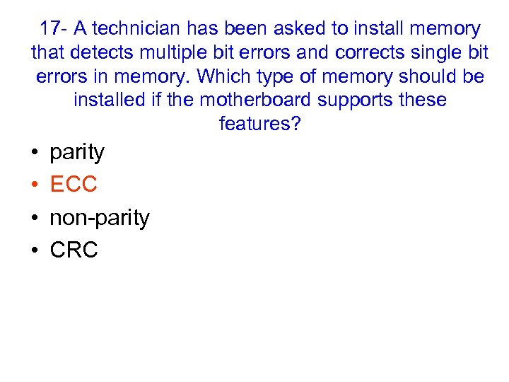 17 - A technician has been asked to install memory that detects multiple bit