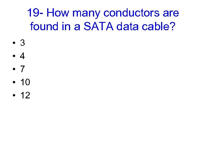 19 - How many conductors are found in a SATA data cable? • •