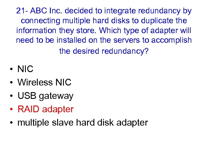 21 - ABC Inc. decided to integrate redundancy by connecting multiple hard disks to