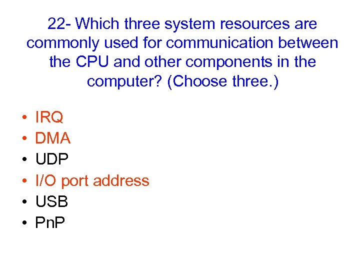 22 - Which three system resources are commonly used for communication between the CPU
