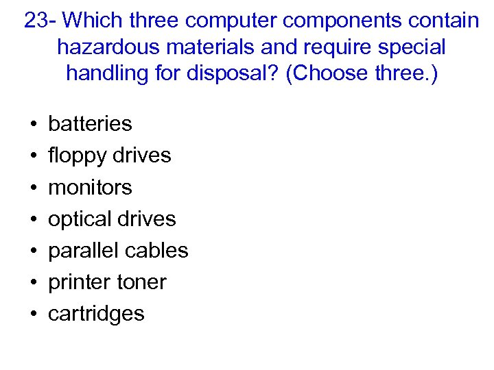 23 - Which three computer components contain hazardous materials and require special handling for