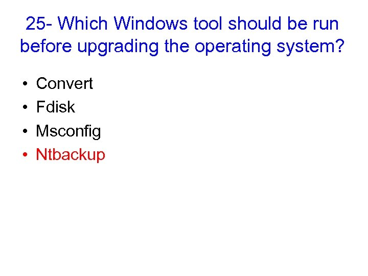 25 - Which Windows tool should be run before upgrading the operating system? •