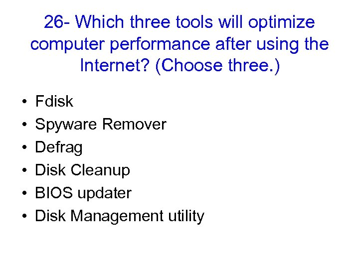 26 - Which three tools will optimize computer performance after using the Internet? (Choose
