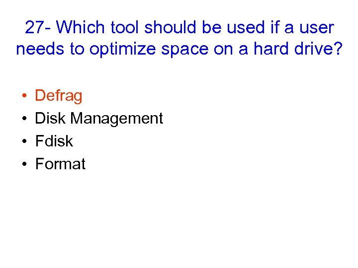 27 - Which tool should be used if a user needs to optimize space