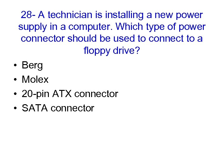 28 - A technician is installing a new power supply in a computer. Which