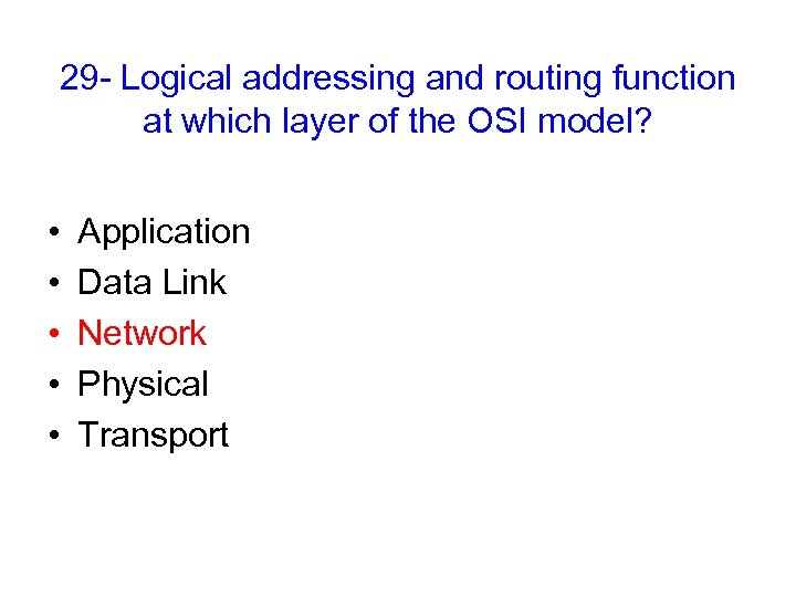 29 - Logical addressing and routing function at which layer of the OSI model?
