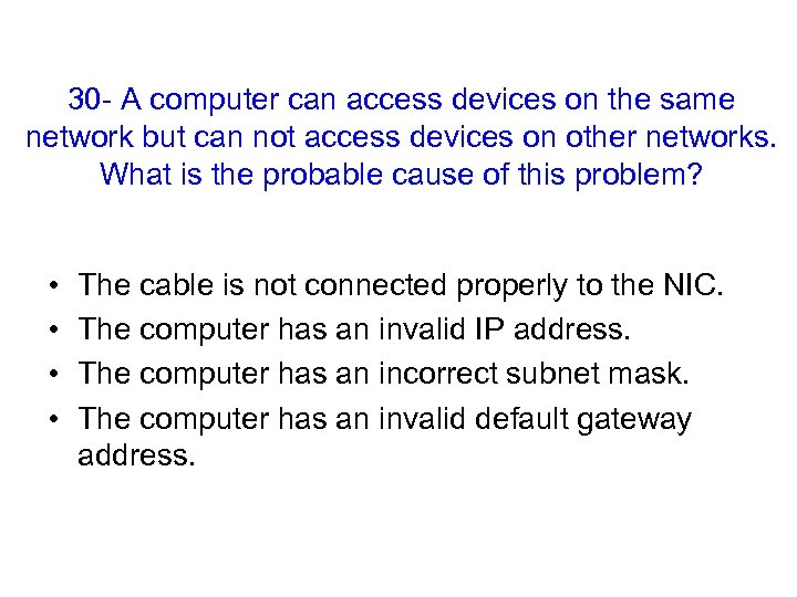 30 - A computer can access devices on the same network but can not