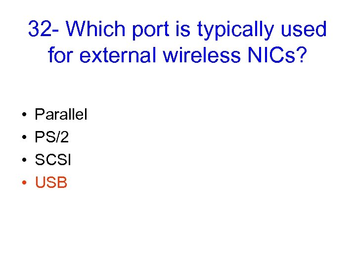 32 - Which port is typically used for external wireless NICs? • • Parallel