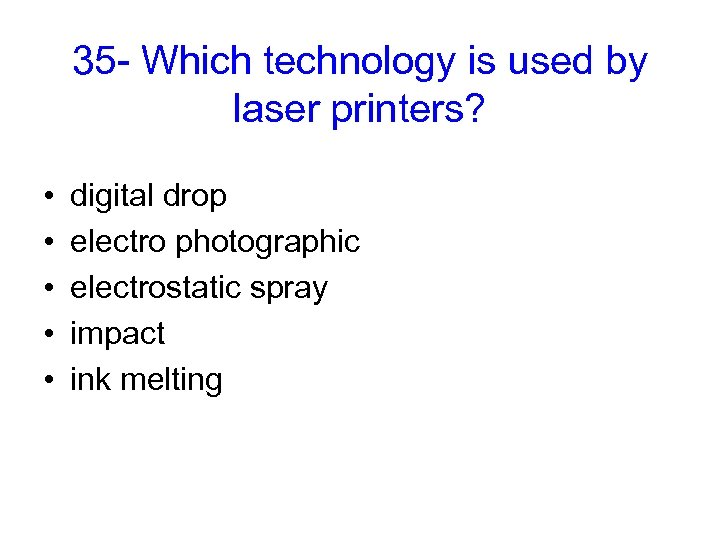 35 - Which technology is used by laser printers? • • • digital drop