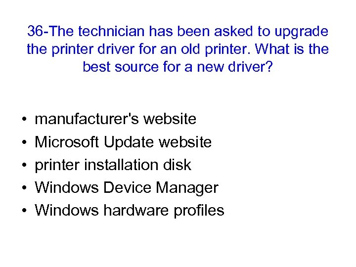 36 -The technician has been asked to upgrade the printer driver for an old