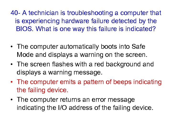 40 - A technician is troubleshooting a computer that is experiencing hardware failure detected