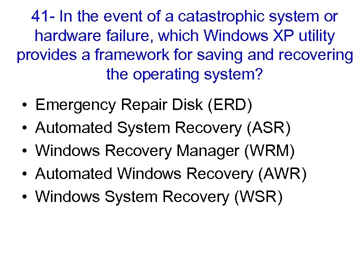 41 - In the event of a catastrophic system or hardware failure, which Windows