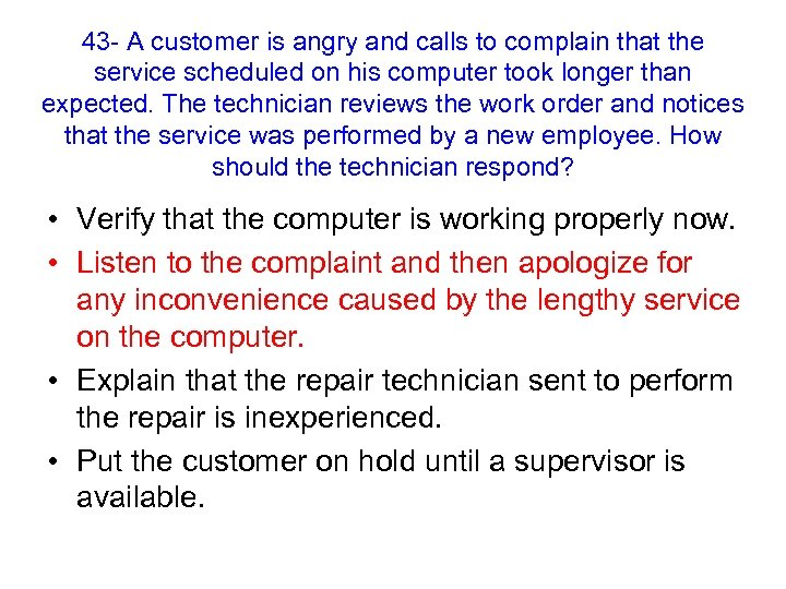 43 - A customer is angry and calls to complain that the service scheduled