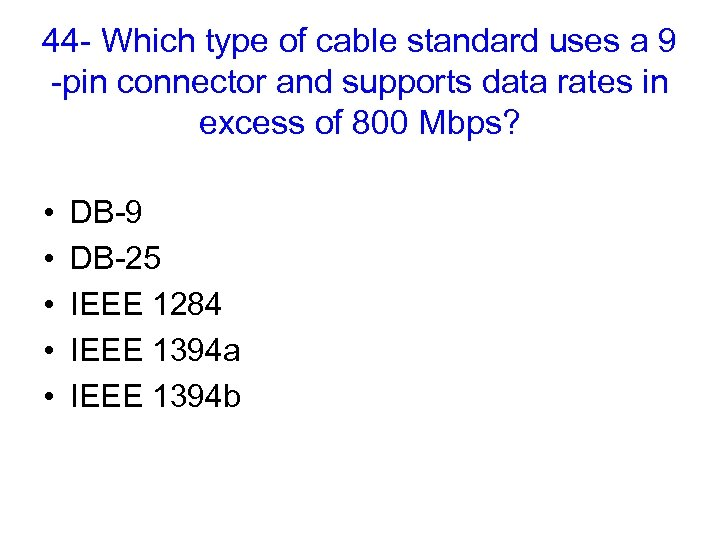 44 - Which type of cable standard uses a 9 -pin connector and supports