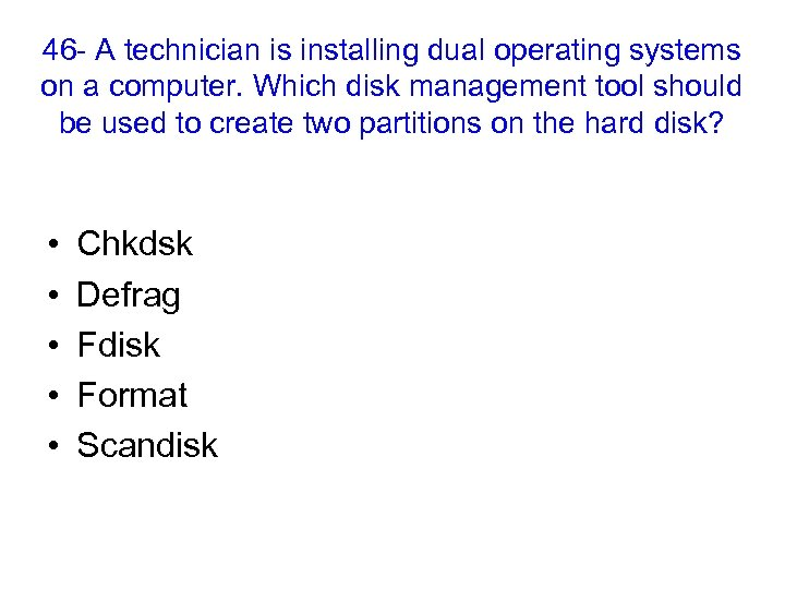 46 - A technician is installing dual operating systems on a computer. Which disk