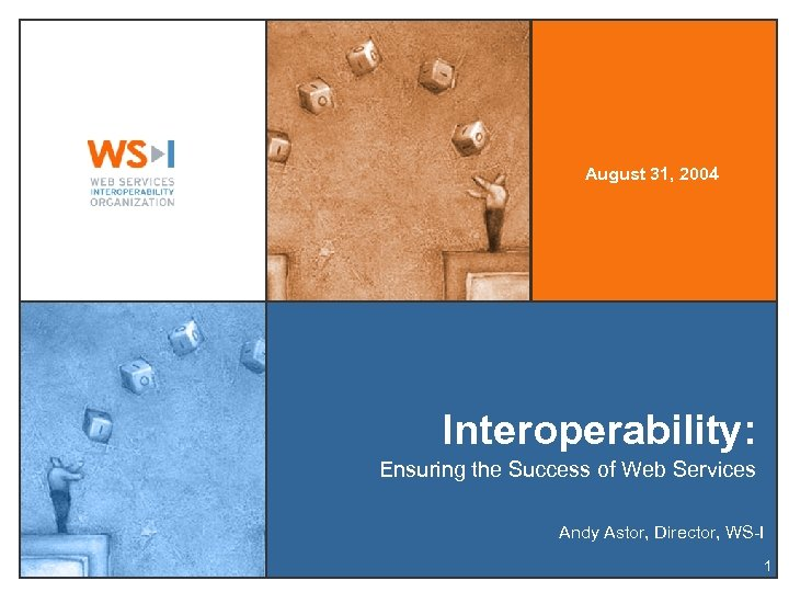 August 31, 2004 Interoperability: Ensuring the Success of Web Services Andy Astor, Director, WS-I