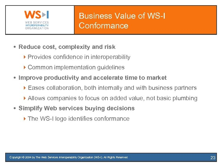 Business Value of WS-I Conformance Reduce cost, complexity and risk 4 Provides confidence in