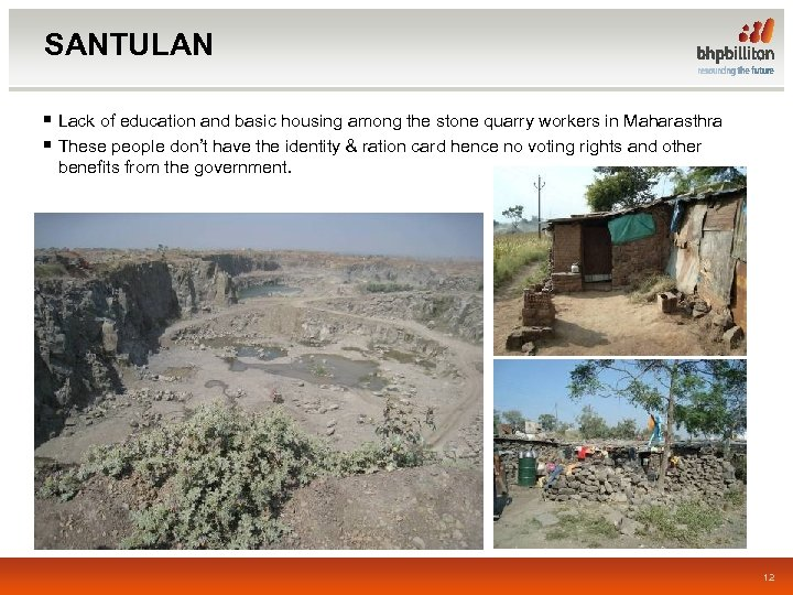 SANTULAN § Lack of education and basic housing among the stone quarry workers in