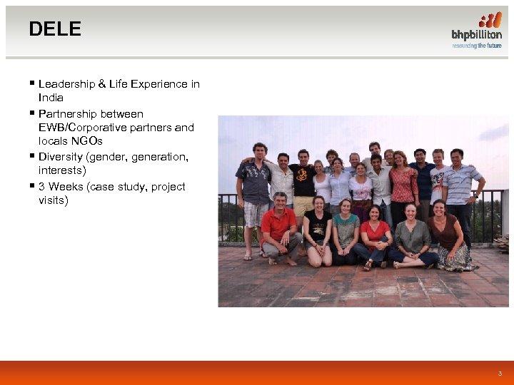 DELE § Leadership & Life Experience in § § § India Partnership between EWB/Corporative