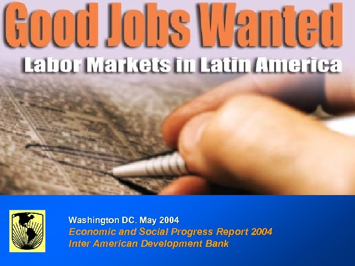 GOOD JOBS WANTED: Labor Markets in Latin America Inter-American Development Bank Washington DC. May