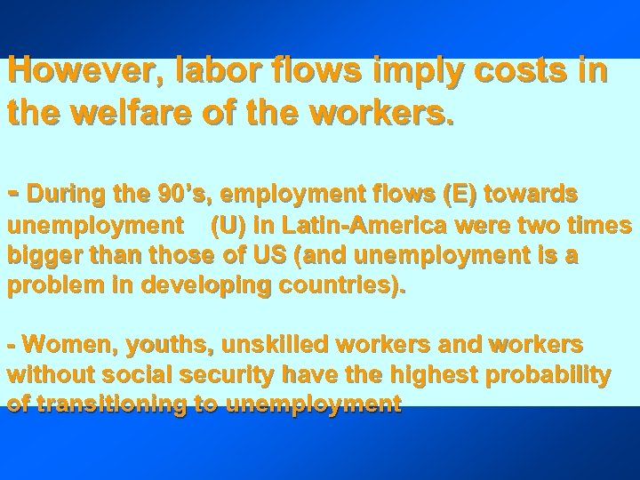 However, labor flows imply costs in the welfare of the workers. - During the