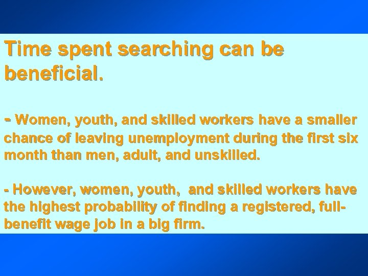 Time spent searching can be beneficial. - Women, youth, and skilled workers have a