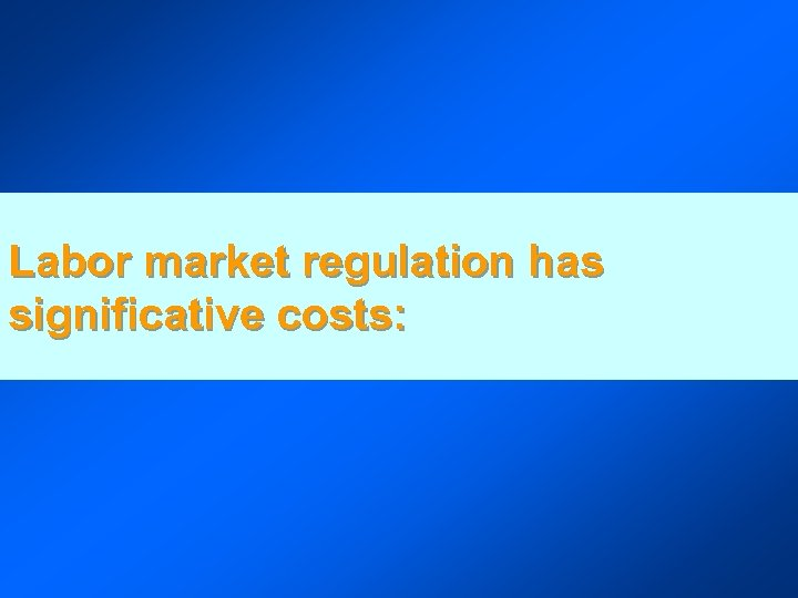 Labor market regulation has significative costs: