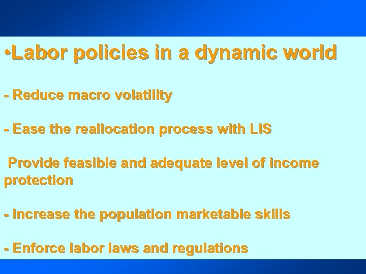 • Labor policies in a dynamic world - Reduce macro volatility - Ease